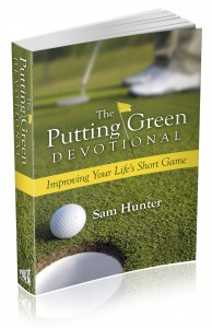 """The Putting Green Devotional: Improving Your Life's Short Game"" – by Sam Hunter"