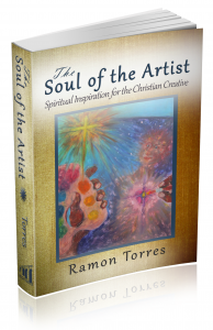 """The Soul of the Artist: Spiritual Inspiration for the Christian Creative"" – by Ramon Torres"