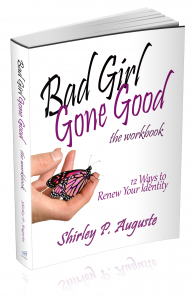 """Bad Girl Gone Good: 12 Ways to Renew Your Identity"" (The Workbook) – by Shirley P. Auguste"