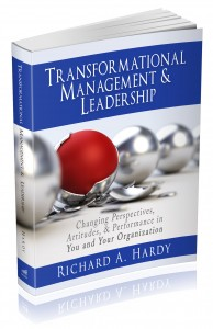 """Transformational Management & Leadership: Changing Perspectives, Attitudes, and Performance in You and Your Organization"" – by Richard A. Hardy"